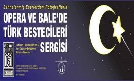 OPERA VE BALE'DE TÜRK BESTECİLERİ SERGİSİ