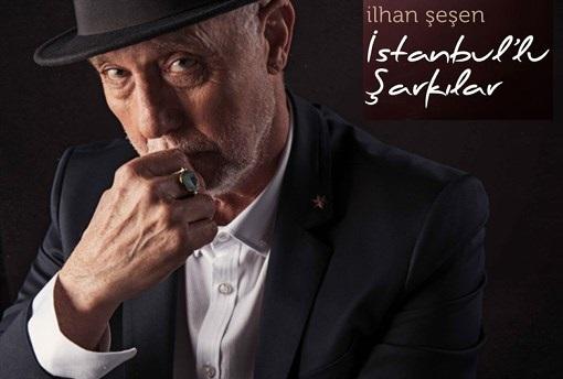 'İlhan Şeşen'den: 'İstanbul'lu Şarkılar'