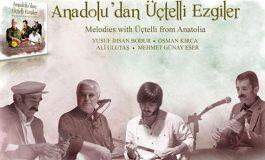 'ANADOLU'DAN ÜÇTELLİ EZGİLER'