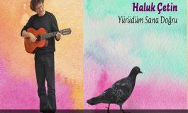 Haluk Çetin'den 3. albüm: 'Yürüdüm Sana Doğru'