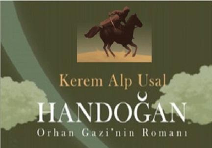 KEREM ALP USAL'IN KALEMİNDEN ORHAN GAZİ'NİN ROMANI: HANDOĞAN – Nevzat Yılmaz yazdı…