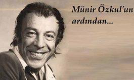 Münir Özkul'un ardından... - Ulaş Karakaya yazdı...
