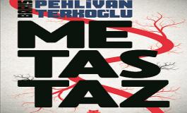 İlk kez yazılan gerçeklerle tabular yıkılıyor: 'METASTAZ'