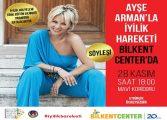 Ayşe Arman 'İyilik Hareketi'ni Bilkent Center'da Anlatacak