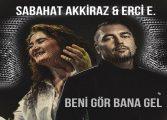 """Sabahat Akkiraz ve Erci E'den Sürpriz: """"Bana Gel Beni Gör"""""""