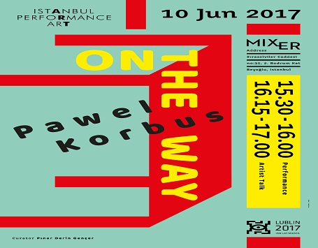 "Istanbul Performance Art & Mixer & Lublin 2017 700 LAT MIASTA Performans – Pawel Korbus ""On The Way"""