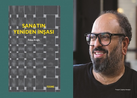 'Sanatın Yeniden İnşası'nın Yol Haritası Bu Kitapta! - Oğuz Kemal Özkan yazdı... 1