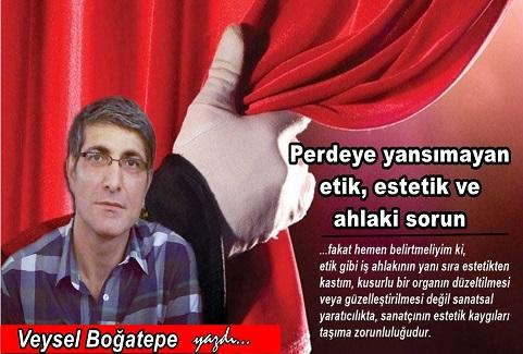 Photo of Perdeye yansımayan etik, estetik ve ahlâki sorun – Veysel Boğatepe yazdı…