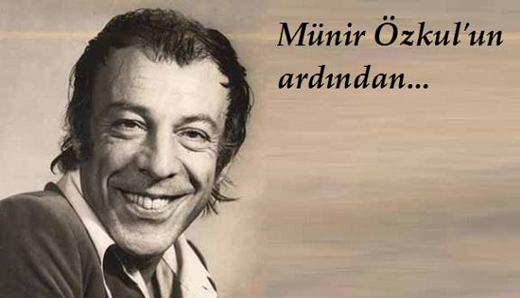 Photo of Münir Özkul'un ardından… – Ulaş Karakaya yazdı…