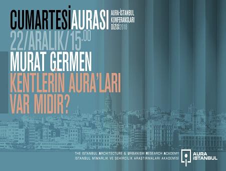 """Photo of AURA-İstanbulMimarlık ve Şehircilik Araştırmaları Akademisi Konferans – Cumartesi Aurası, Murat Germen """"Kentlerin 'aura'ları var mıdır?"""""""